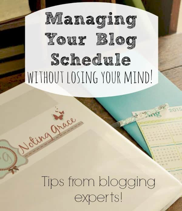 Managing Your Blogging Schedule - without losing your mind! Top tips from expert bloggers!